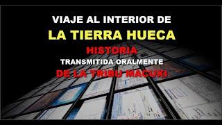 VIAJE AL INTERIOR DE LA TIERRA HUECA - HISTORIA TRANSMITIDA ORALMENTE POR LA TRIBU MACUXI