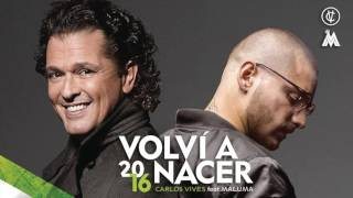 ►Carlos Vives - Volví a Nacer (Cover Audio) ft  Maluma