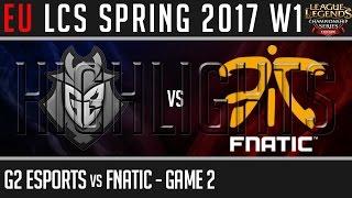 g2 esports vs fnatic game 2 highlights eu lcs spring 2017 week 1 day 1 g2 vs fnc g2