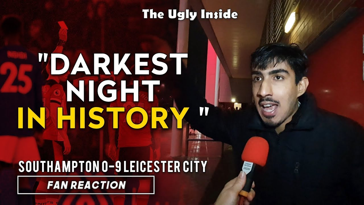 Darkest Night In History Southampton 0 9 Leicester City The Ugly Inside Youtube