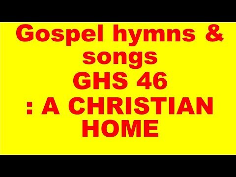 GHS 46 : A CHRISTIAN HOME    + LYRICS
