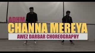CHANNA MEREYA (Dance Cover) - ADHM | Awez Darbar Choreography