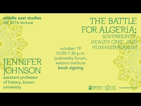 Jennifer Johnson – The Battle for Algeria: Sovereignty, Health Care, and Humanitarianism