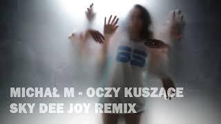 Michał M - Oczy Kuszące (Sky Dee Joy remix) 2018 disco polo