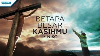 Ir. Niko Njotorahardjo - Betapa Besar KasihMu (Official Video Lyric)