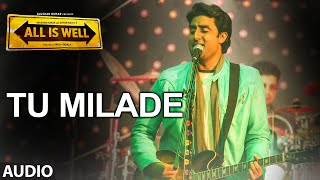 Tu Milade Full AUDIO Song - Ankit Tiwari | All Is Well | T-Series Mp3
