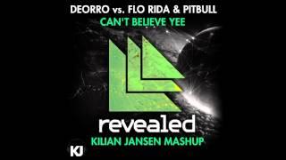 Deorro vs. Flo Rida & Pitbull - Can't Believe Yee (Kilian Jansen MashUp)