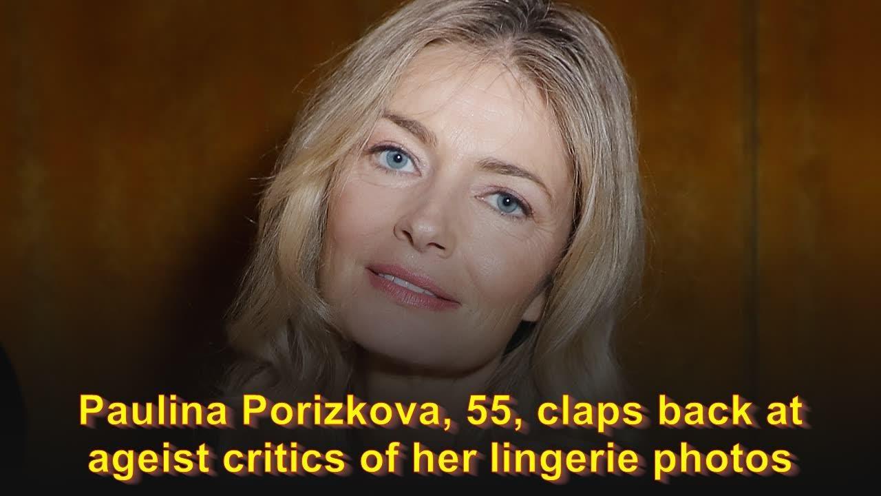 Paulina Porizkova, 55, claps back at ageist critics of her lingerie ...