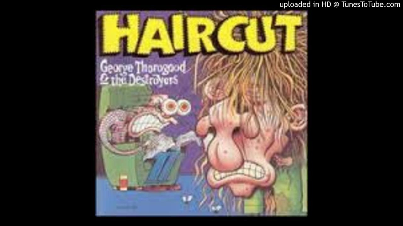 George Thorogood Get A Haircut Hair Cut Cyon Mix Youtube