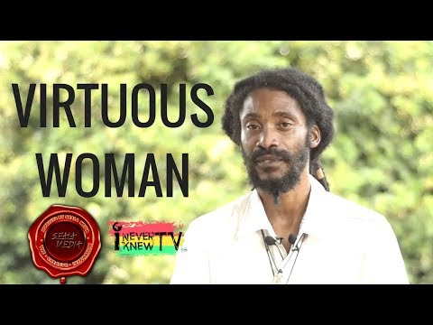 Rastaman Speaks About The Virtuous Woman