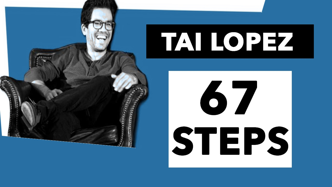 67 Steps 10 Free Lessons From The 67 Steps By Tai Lopez