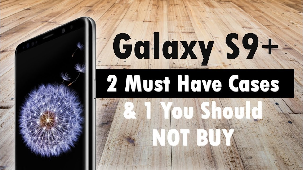 competitive price b02fa 03164 Galaxy S9 Plus - 2 Must Have Cases and 1 You Should NOT Buy