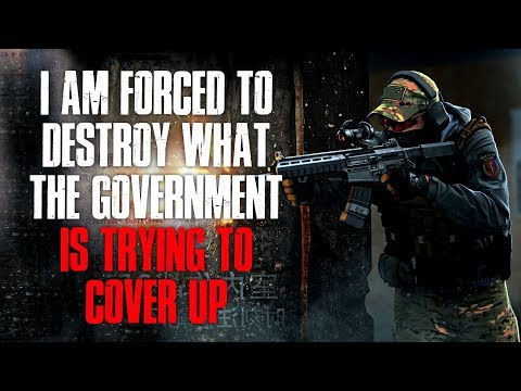 """I Am Forced To Destroy What The Government Is Trying To Cover Up"" Creepypasta"