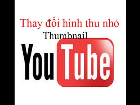 Hướng dẫn thay đổi hình thu nhỏ thumbnail trên Youtube