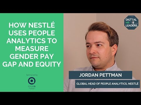 HOW NESTLÉ USES PEOPLE ANALYTICS TO MEASURE GENDER PAY GAP AND EQUITY - Jordan Pettman At Nestlé