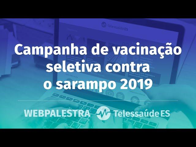 WebPalestra: Campanha de vacinação seletiva contra o sarampo 2019