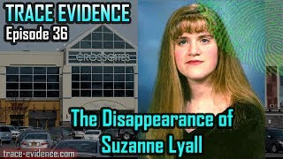 Trace Evidence - 036 - The Disappearance of Suzanne Lyall