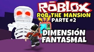 FANTASMAL DIMENSION! ROBLOX: ROB THE MANSION TEIL 2