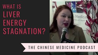 The Chinese Medicine Podcast Ep 2 - Liver Energy Stagnation
