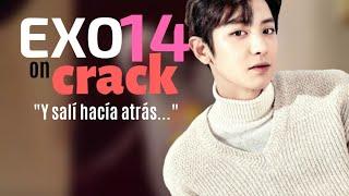 EXO ON CRACK 14 / Y, Salí para atrás y dije, no pues no es nadie.
