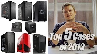 Top 5 PC Cases of 2013