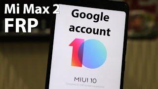 Обход гугл аккаунта Mi MAx 2 Miui9, MIUI 10 FRP