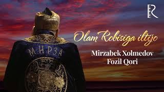 Mirzabek Xolmedov & Fozil Qori - Olam robisiga iltijo