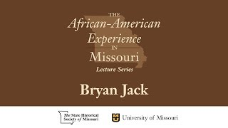 African American Experience in Missouri Lecture Series - Bryan Jack