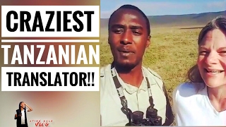 YOU MUST LISTEN TO THIS CRAZY TANZANIAN TRANSLATOR!!!