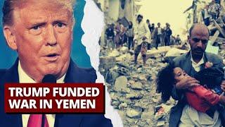 Trump Funded War in Yemen