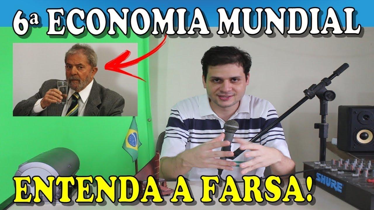 Lula fez do Brasil a 6ª maior economia mundial - Entenda a farsa!