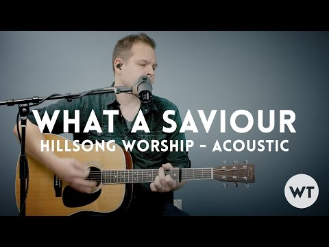 What A Saviour - Hillsong Worship - acoustic with chords
