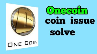 #onecoin  one coin  coin issue  solve.