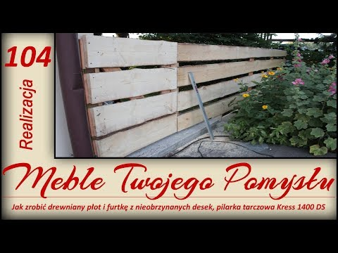 Jak zrobić drewniany płot i furtkę z nieobrzynanych desek, pilarka tarczowa Kress 1400 DS /  fence