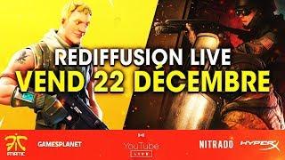 Rediffusion de live intégrale du vendredi 22 décembre - Rainbow Six Siege / Fortnite