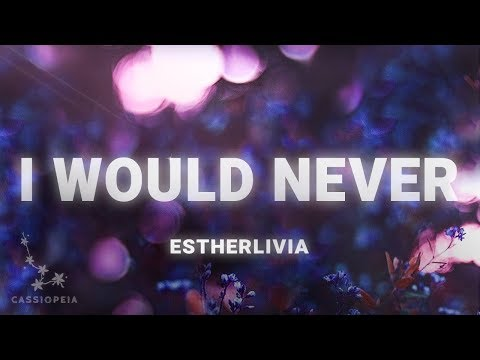 ESTHERLIVIA - I Would Never (Lyrics)