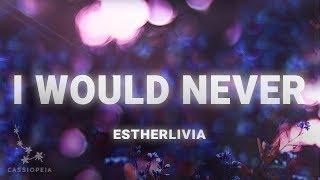ESTHERLIVIA - I Would Never (Lyrics)