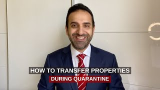How can you transfer a property during quarantine?