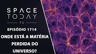 ONDE ESTÁ A MATÉRIA PERDIDA DO UNIVERSO? | SPACE TODAY TV EP.1714