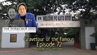 Gravetour of the Famous E72 | Manila North Green Park | Porky (Renato Gomez) of Porkchop Duo