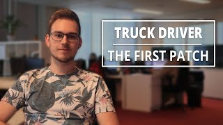 The First Patch | Truck Driver Update #3