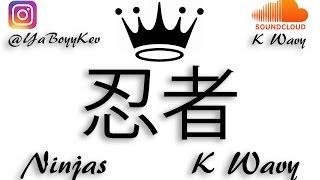 """K Wavy- """"Ninjas"""" (Lyrics)"""