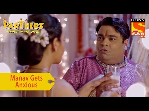 Your Favorite Character | Manav Gets Anxious | Partners Trouble Ho Gayi Double