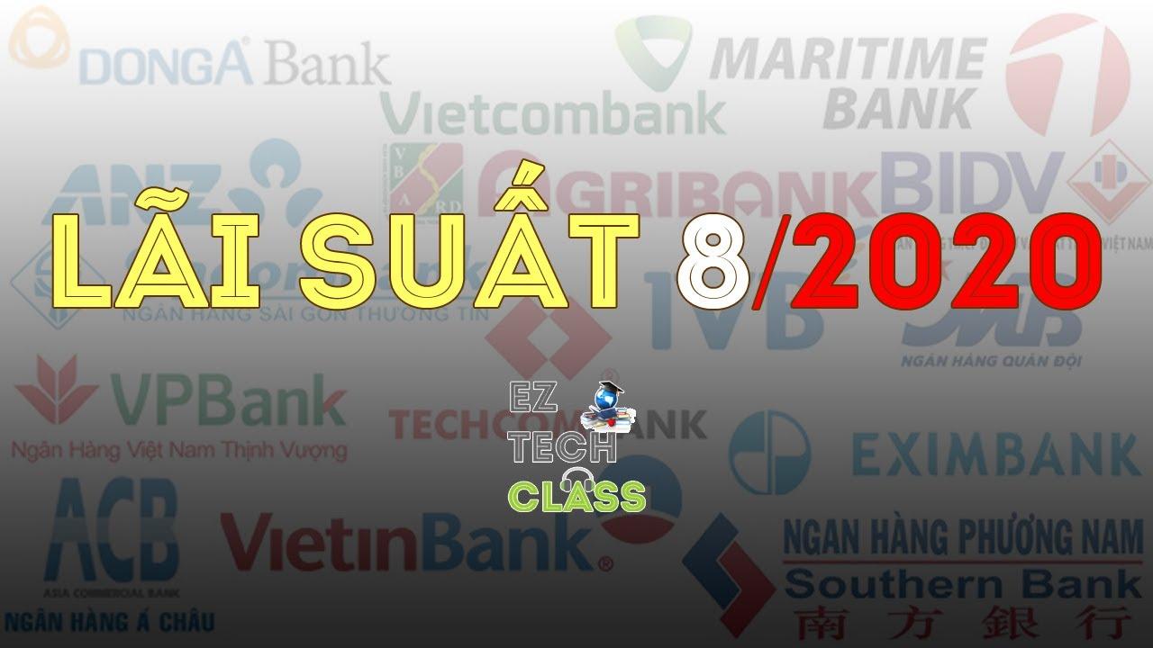 Bảng lãi suất ngân hàng tháng 8/2020 | EZ TECH CLASS