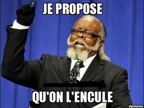 Image result for je propose qu'on l'encule