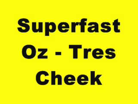 Superfast Oz - Tres Cheek