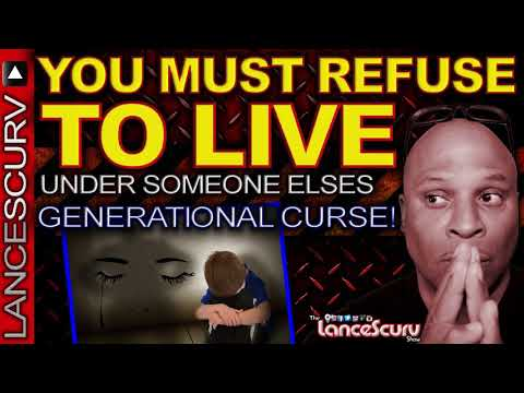 YOU MUST REFUSE TO LIVE Under Someone Else's GENERATIONAL CURSE