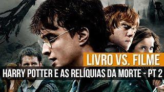 Baixar LIVRO VS. FILME   HARRY POTTER E AS RELÍQUIAS DA MORTE - PT. 2