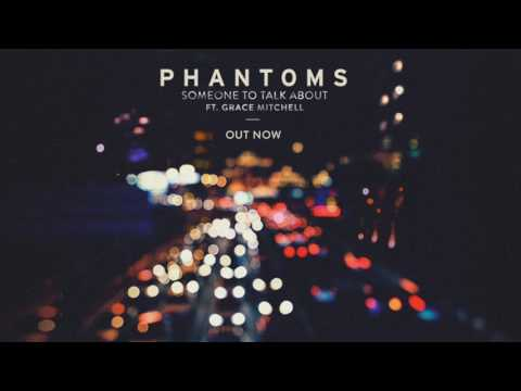 Phantoms ft Grace Mitchell  Someone To Talk About