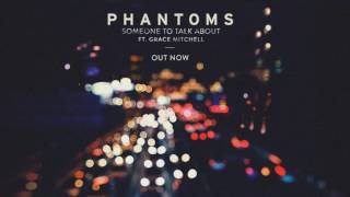 Phantoms ft. Grace Mitchell - Someone To Talk About